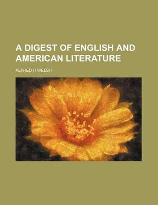 A Digest of English and American Literature (Paperback): Alfred H. Welsh