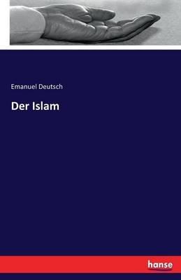 Der Islam (German, Paperback): Emanuel Deutsch