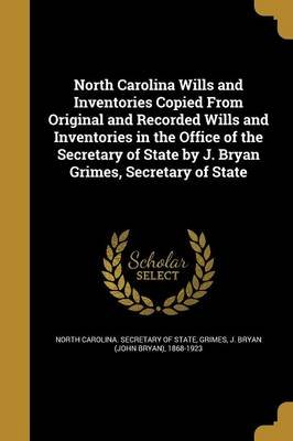 North Carolina Wills and Inventories Copied from Original and Recorded Wills and Inventories in the Office of the Secretary of...