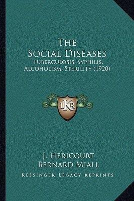 The Social Diseases - Tuberculosis, Syphilis, Alcoholism, Sterility (1920) (Paperback): J. Hericourt