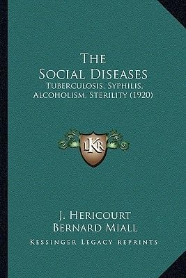The Social Diseases - Tuberculosis, Syphilis, Alcoholism, Sterility (1920) (Paperback): J. Hericourt