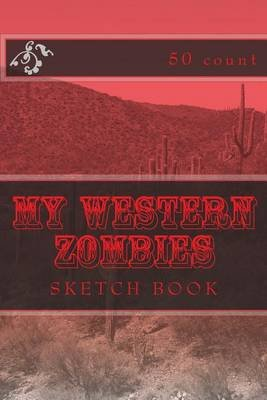 My Western Zombies - Sketch Book (50 Count) (Paperback): Richard B Foster