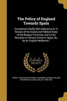 The Policy of England Towards Spain (Paperback): Henry 1799-1853 Southern