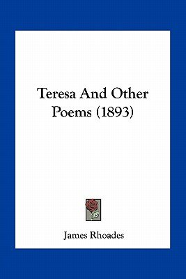 Teresa and Other Poems (1893) (Paperback): James Rhoades