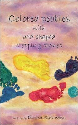 Colored Pebbles with Odd Shaped Stepping Stones (Paperback): Donna Simmons