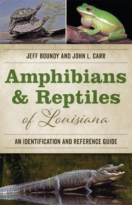 Amphibians and Reptiles of Louisiana - An Identification and Reference Guide (Paperback): Jeff Boundy, John L. Carr