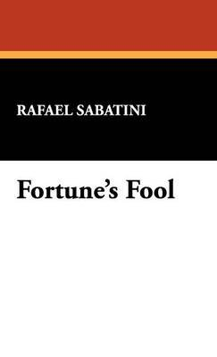 Fortune's Fool (Hardcover): Rafael Sabatini