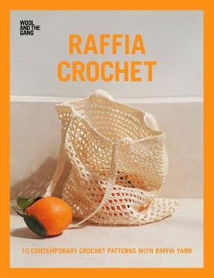 Raffia Crochet - 10 contemporary crochet patterns with raffia yarn (Paperback): Wool and the Gang