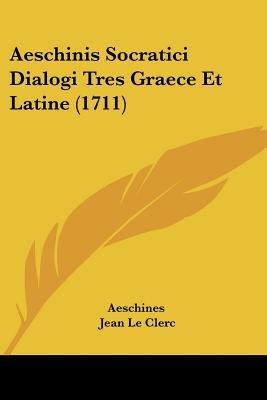 Aeschinis Socratici Dialogi Tres Graece Et Latine (1711) (English, Latin, Paperback): Aeschines