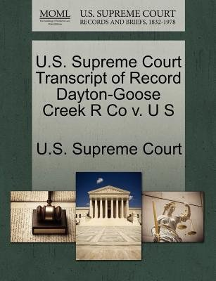 U.S. Supreme Court Transcript of Record Dayton-Goose Creek R Co V. U S (Paperback): Us Supreme Court