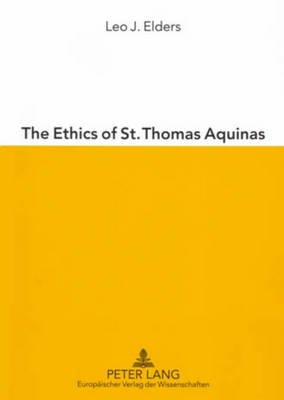 The Ethics of St. Thomas Aquinas - Happiness, Natural Law and the Virtues (Paperback, illustrated edition): Leo J. Elders