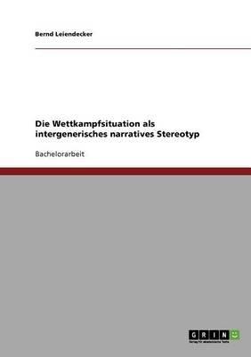 Die Wettkampfsituation ALS Intergenerisches Narratives Stereotyp (German, Paperback): Bernd Leiendecker