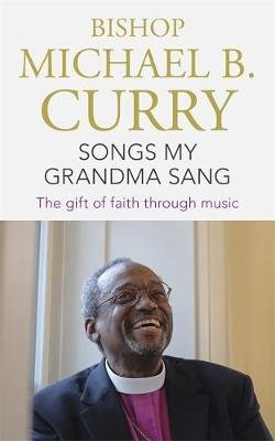 Songs My Grandma Sang - The gift of faith through music (Paperback): Bishop Michael B. Curry