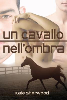 Un Cavallo Nell'ombra (English, Italian, Electronic book text): Kate Sherwood
