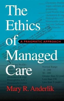 The Ethics of Managed Care - A Pragmatic Approach (Book): Mary R. Majumder