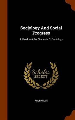 Sociology and Social Progress - A Handbook for Students of Sociology (Hardcover): Anonymous