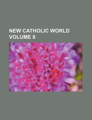New Catholic World Volume 8 (Paperback): Books Group