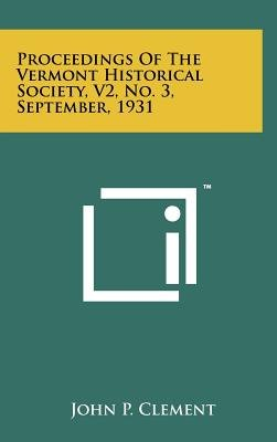 Proceedings of the Vermont Historical Society, V2, No. 3, September, 1931 (Hardcover): John P Clement