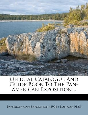 Official Catalogue and Guide Book to the Pan-American Exposition .. (Paperback): Pan-American Exposition (1901 Buffalo