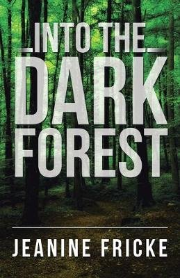 Into the Dark Forest (Paperback): Jeanine Fricke