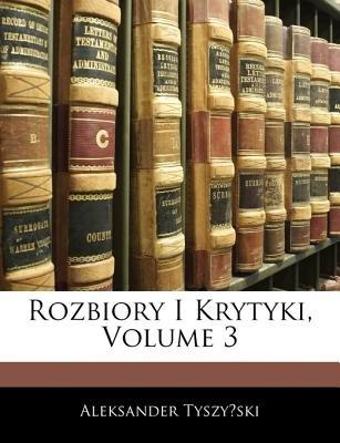 Rozbiory I Krytyki, Volume 3 (English, Polish, Paperback): Aleksander Tyszyski