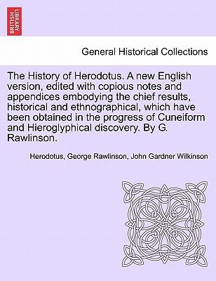 The History of Herodotus. a New English Version, Edited with Copious Notes and Appendices Embodying the Chief Results,...