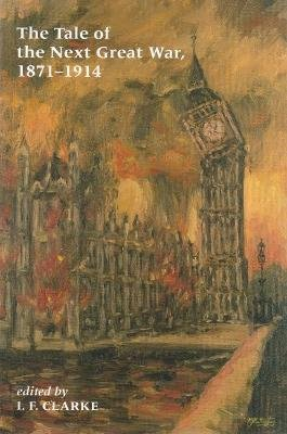 Tale of the Next Great War, 1871-1914 - Fictions of Future Warfare and of Battles Still-to-Come (Paperback): I.F. Clarke