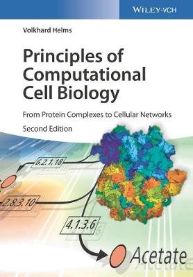 Principles of Computational Cell Biology - From Protein Complexes to Cellular Networks (Paperback, 2nd Edition): Volkhard Helms