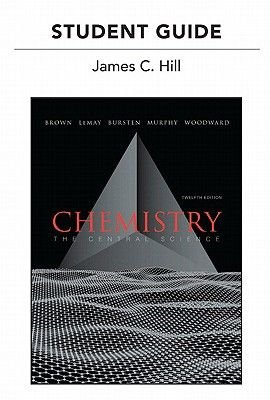 Student's Guide for Chemistry - The Central Science (Paperback, 12th edition): Theodore L. Brown, James C. Hill