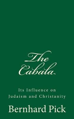The Cabala - Its Influence on Judaism and Christanity (Paperback): Bernhard Pick Ph D