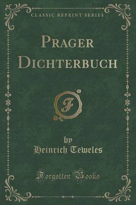 Prager Dichterbuch (Classic Reprint) (German, Paperback): Heinrich Teweles