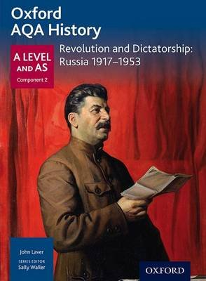 Oxford AQA History for A Level: Revolution and Dictatorship: Russia 1917-1953 (Paperback): Sally Waller, Chris Rowe