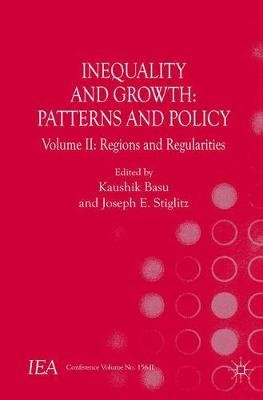 Inequality and Growth: Patterns and Policy - Volume II: Regions and Regularities (Paperback, 1st ed. 2016): Kaushik Basu,...