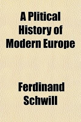 A Plitical History of Modern Europe (Paperback): Ferdinand Schwill