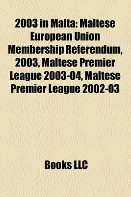 2003 in Malta - Maltese European Union Membership Referendum, 2003, Maltese Premier League 2003-04, Maltese Premier League...