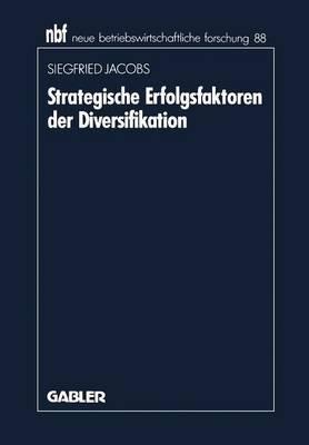Strategische Erfolgsfaktoren Der Diversifikation (German, Paperback, 1992 ed.): Siegfried Jacobs