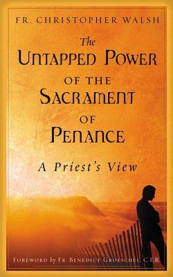The Untapped Power of the Sacrament of Penance - A Priest's View (Paperback): Al Kresta