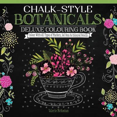 Chalk-Style botanicals - Delux colouring book (Paperback): Valerie McKeehan
