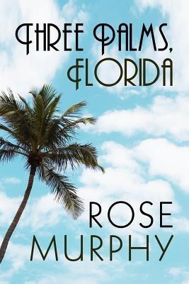 Three Palms, Florida (Paperback): Rose Murphy