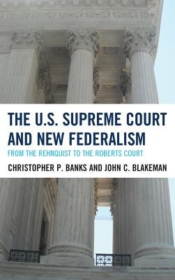The U.S. Supreme Court and New Federalism - From the Rehnquist to the Roberts Court (Electronic book text): Christopher P...