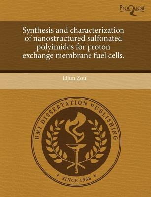 Synthesis and Characterization of Nanostructured Sulfonated Polyimides for Proton Exchange Membrane Fuel Cells (Paperback):...