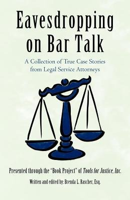 Eavesdropping on Bar Talk - A Collection of True Case Stories from Legal Service Attorneys (Electronic book text): Brenda L...