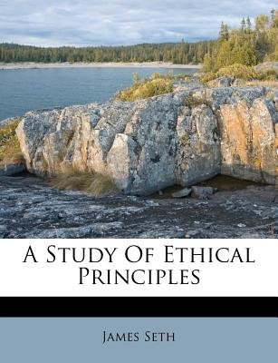 A Study of Ethical Principles (Paperback): James Seth