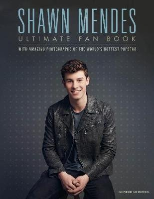 Shawn Mendes: The Ultimate Fan Book (Hardcover): Malcolm Croft