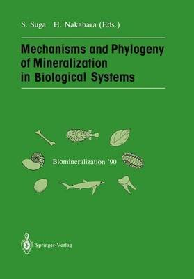 Mechanisms and Phylogeny of Mineralization in Biological Systems (Hardcover): Shoichi Suga, Hiroshi Nakahara