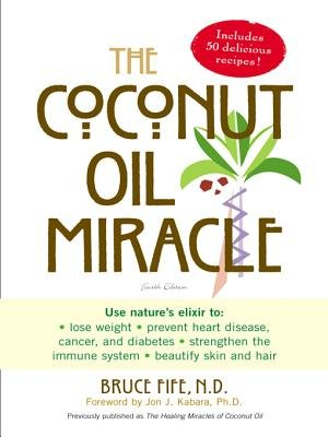 The Coconut Oil Miracle (Electronic book text): Bruce Fife