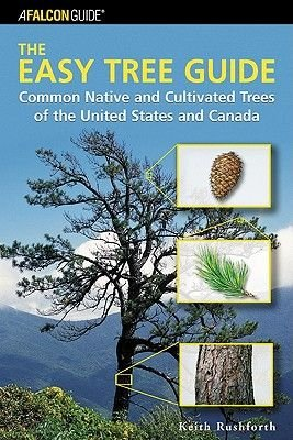 The Easy Tree Guide - Common Native and Cultivated Trees of the United States and Canada (Paperback): Keith Rushforth