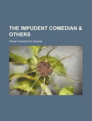 The Impudent Comedian & Others (Paperback): Frank Frankfort Moore