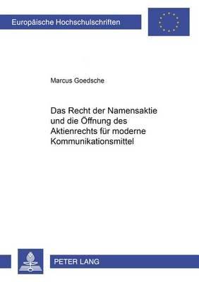 Das Recht Der Namensaktie Und Die Oeffnung Des Aktienrechts Fuer Moderne Kommunikationsmittel (German, Paperback): Marcus...