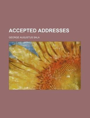 Accepted Addresses (Paperback): George Augustus Sala